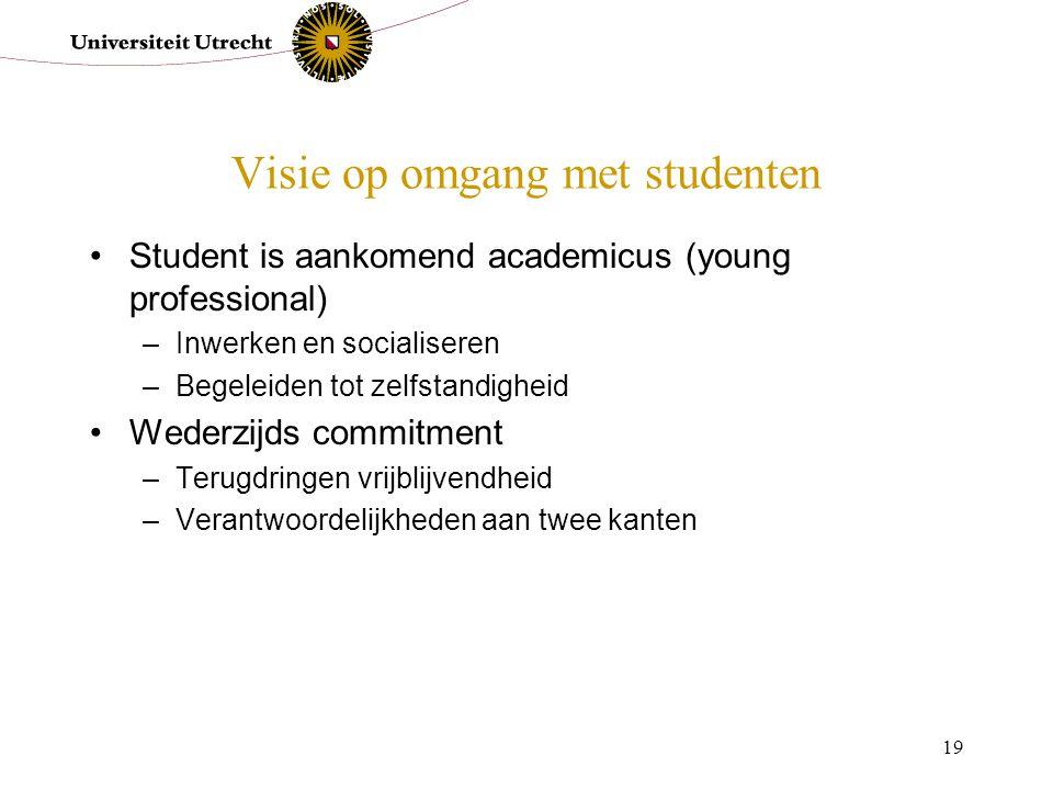 19 Visie op omgang met studenten Student is aankomend academicus (young professional) –Inwerken en socialiseren –Begeleiden tot zelfstandigheid Wederz