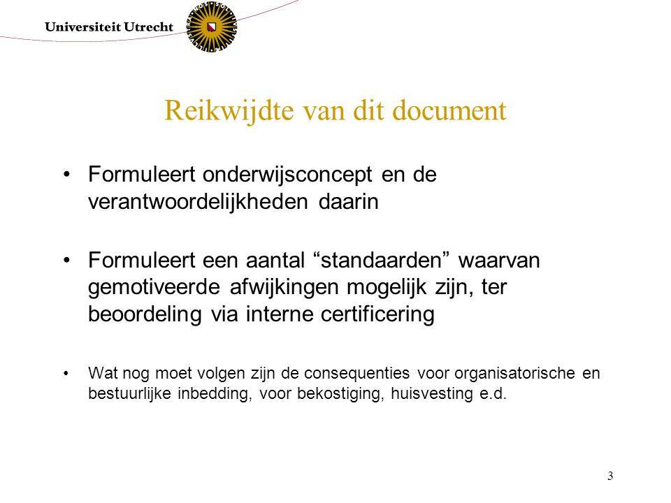 """3 Reikwijdte van dit document Formuleert onderwijsconcept en de verantwoordelijkheden daarin Formuleert een aantal """"standaarden"""" waarvan gemotiveerde"""