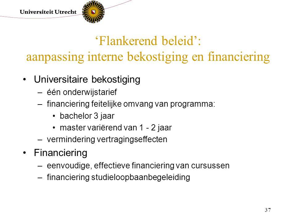 37 'Flankerend beleid': aanpassing interne bekostiging en financiering Universitaire bekostiging –één onderwijstarief –financiering feitelijke omvang