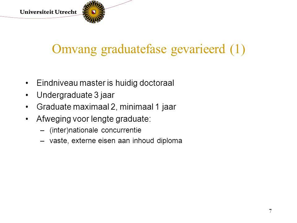 7 Omvang graduatefase gevarieerd (1) Eindniveau master is huidig doctoraal Undergraduate 3 jaar Graduate maximaal 2, minimaal 1 jaar Afweging voor len