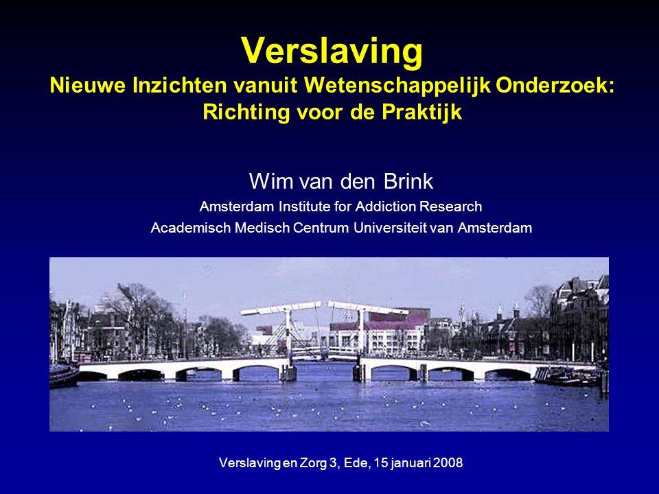 Verslaving Nieuwe Inzichten vanuit Wetenschappelijk Onderzoek: Richting voor de Praktijk Wim van den Brink Amsterdam Institute for Addiction Research