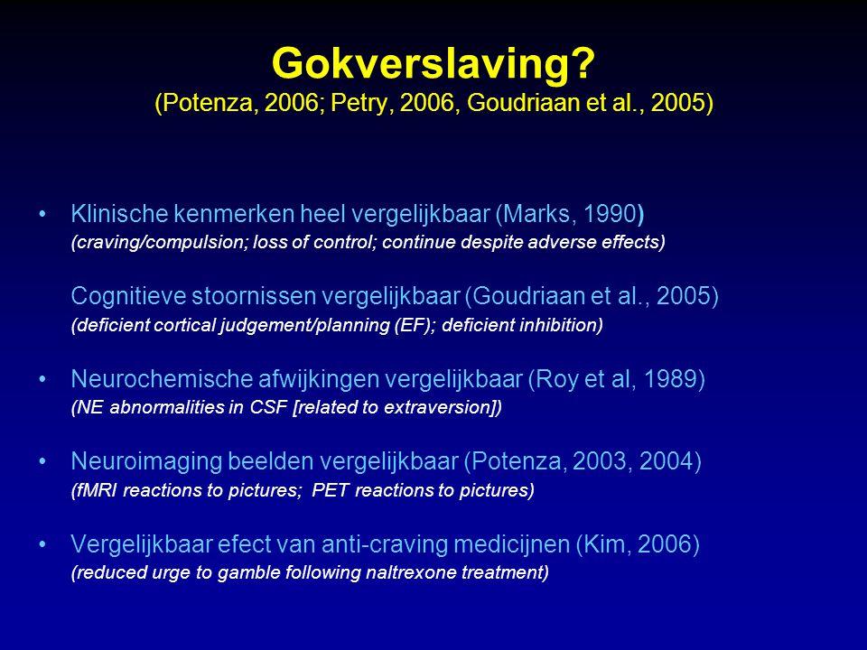 Gokverslaving? (Potenza, 2006; Petry, 2006, Goudriaan et al., 2005) Klinische kenmerken heel vergelijkbaar (Marks, 1990) (craving/compulsion; loss of