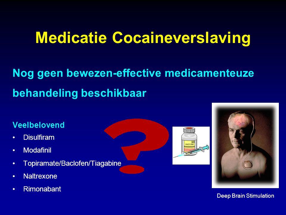 Medicatie Cocaineverslaving Nog geen bewezen-effective medicamenteuze behandeling beschikbaar Veelbelovend Disulfiram Modafinil Topiramate/Baclofen/Ti