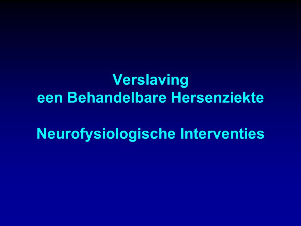 Verslaving een Behandelbare Hersenziekte Neurofysiologische Interventies