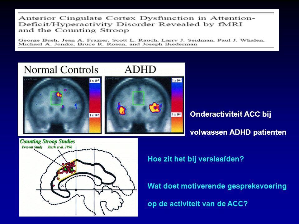 Onderactiviteit ACC bij volwassen ADHD patienten Hoe zit het bij verslaafden? Wat doet motiverende gespreksvoering op de activiteit van de ACC?