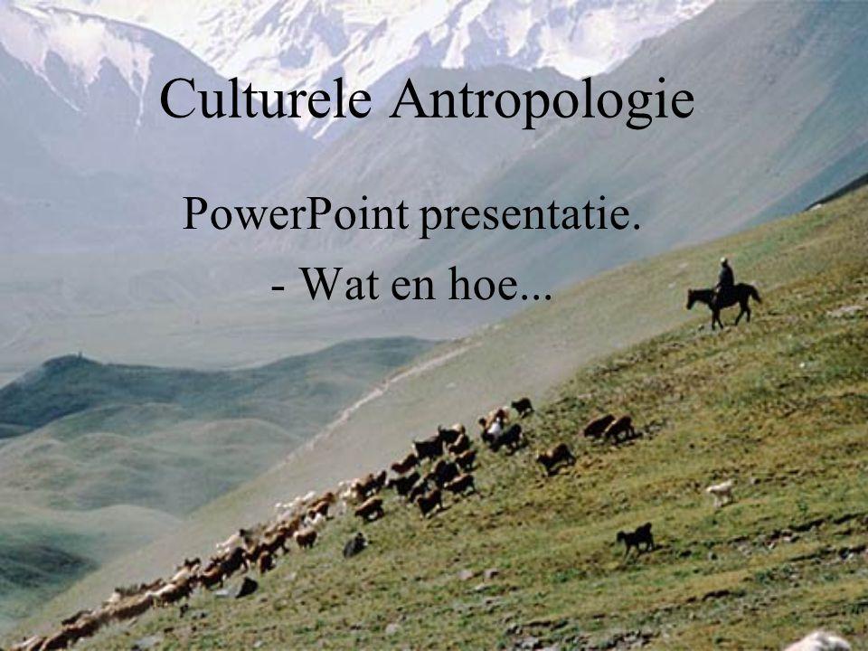 Culturele Antropologie PowerPoint presentatie. - Wat en hoe...