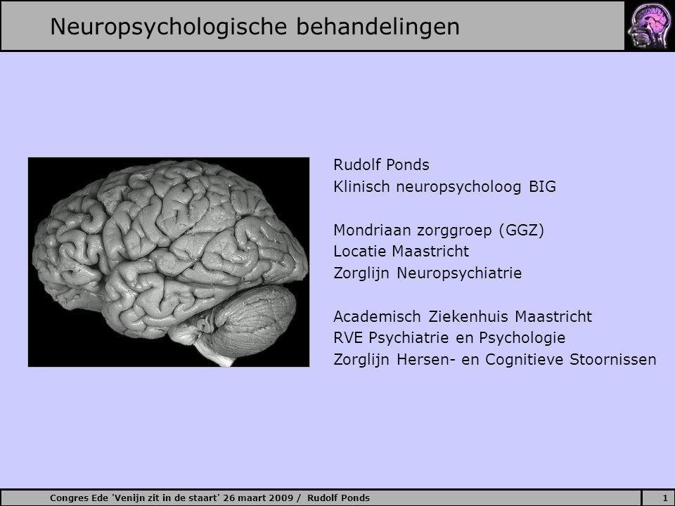 Congres Ede Venijn zit in de staart 26 maart 2009 / Rudolf Ponds2 Neuropsychologische behandelingen Gevolgen hersenletsel: Cognitieve stoornissen (veel aandacht voor): –aandacht, geheugen, taal, executieve functies ….