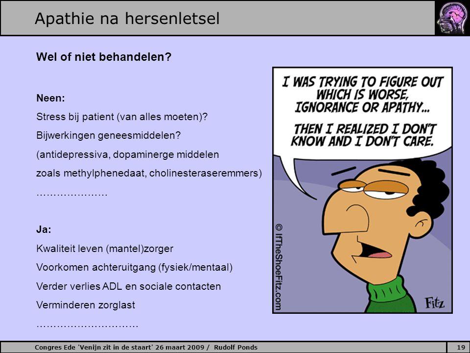 Congres Ede Venijn zit in de staart 26 maart 2009 / Rudolf Ponds19 Apathie na hersenletsel Wel of niet behandelen.
