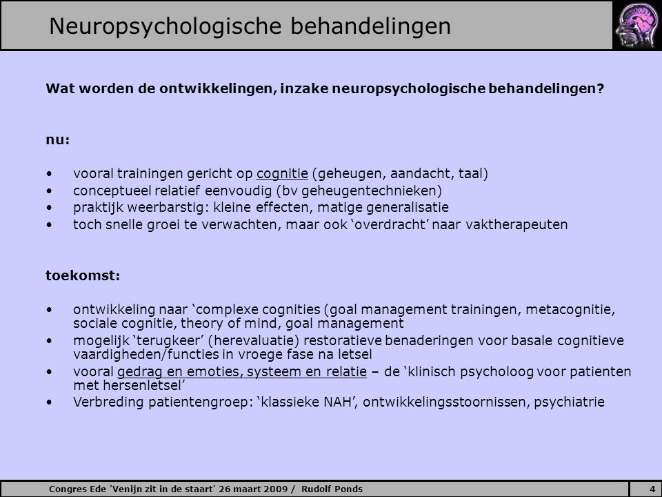 Congres Ede 'Venijn zit in de staart' 26 maart 2009 / Rudolf Ponds4 Wat worden de ontwikkelingen, inzake neuropsychologische behandelingen? nu: vooral