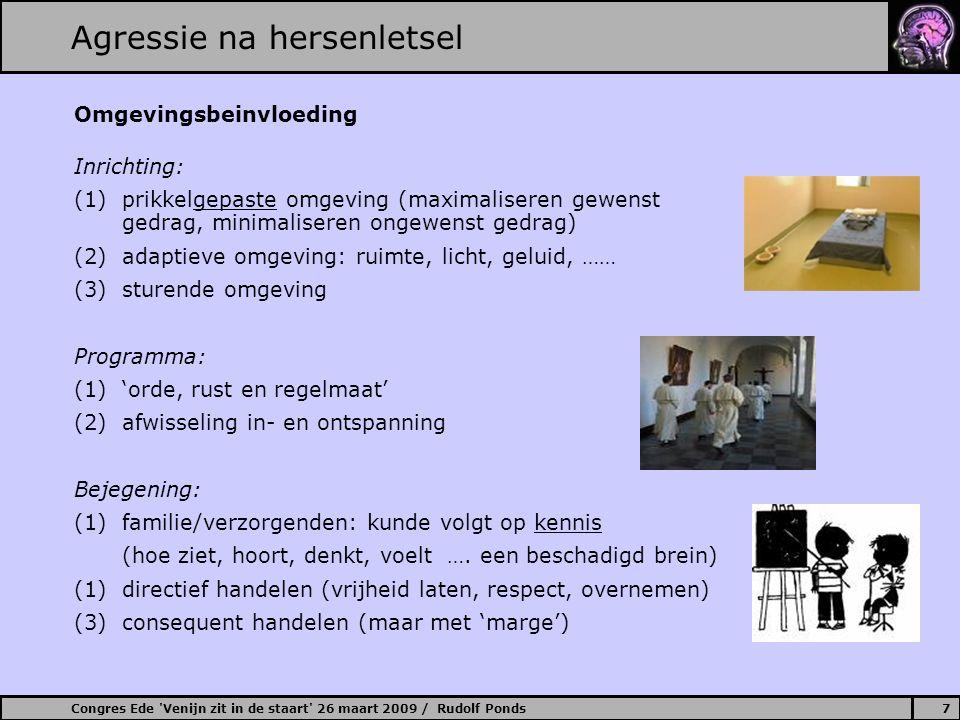 Congres Ede 'Venijn zit in de staart' 26 maart 2009 / Rudolf Ponds7 Agressie na hersenletsel Omgevingsbeinvloeding Inrichting: (1) prikkelgepaste omge