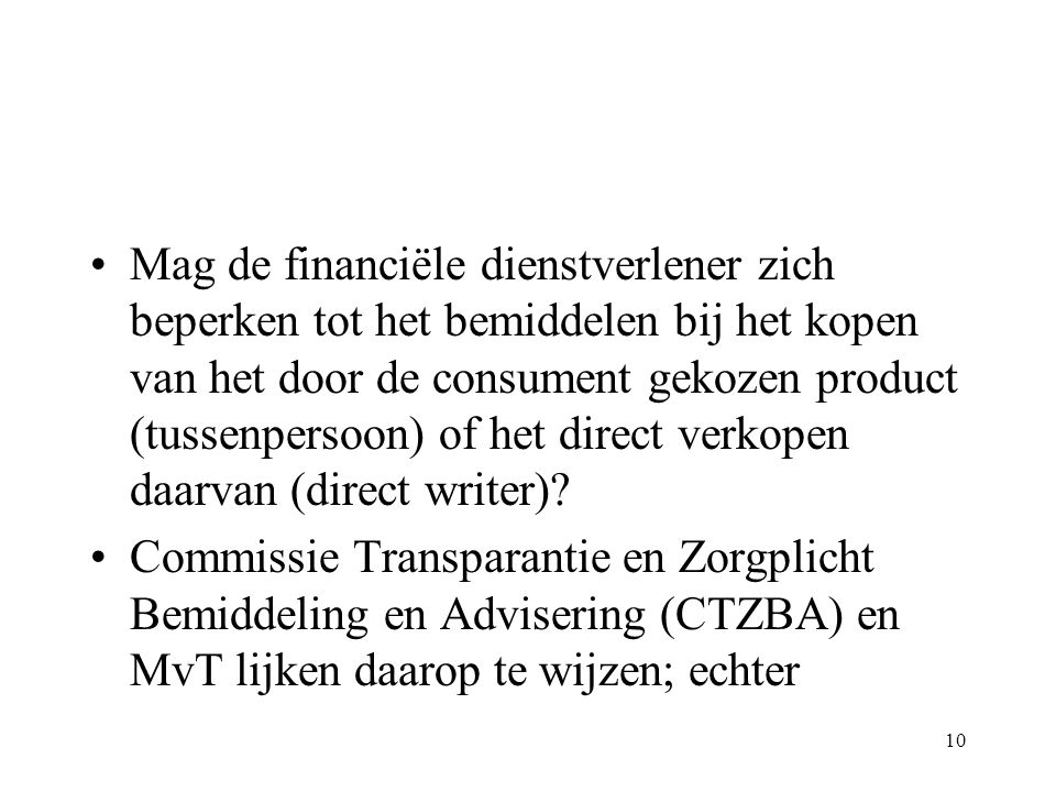 10 Mag de financiële dienstverlener zich beperken tot het bemiddelen bij het kopen van het door de consument gekozen product (tussenpersoon) of het direct verkopen daarvan (direct writer).