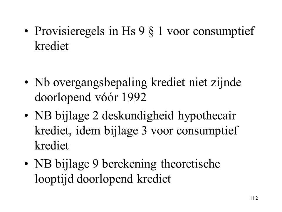 112 Provisieregels in Hs 9 § 1 voor consumptief krediet Nb overgangsbepaling krediet niet zijnde doorlopend vóór 1992 NB bijlage 2 deskundigheid hypot