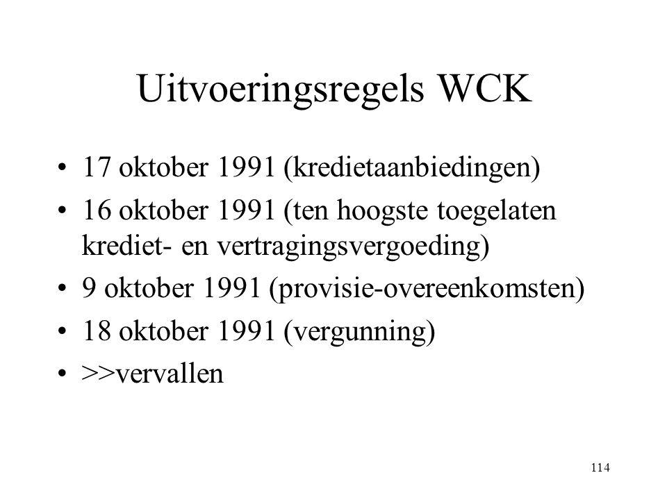 114 Uitvoeringsregels WCK 17 oktober 1991 (kredietaanbiedingen) 16 oktober 1991 (ten hoogste toegelaten krediet- en vertragingsvergoeding) 9 oktober 1991 (provisie-overeenkomsten) 18 oktober 1991 (vergunning) >>vervallen