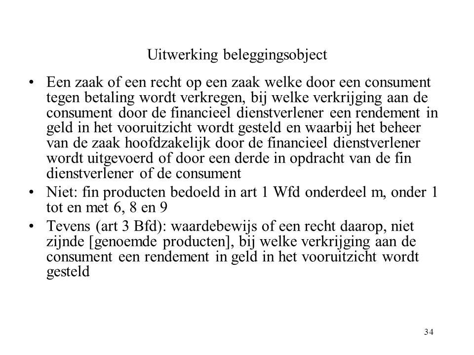 34 Uitwerking beleggingsobject Een zaak of een recht op een zaak welke door een consument tegen betaling wordt verkregen, bij welke verkrijging aan de