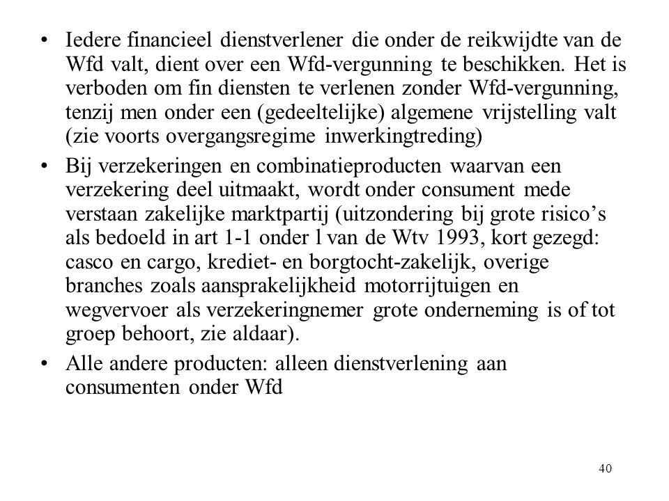 40 Iedere financieel dienstverlener die onder de reikwijdte van de Wfd valt, dient over een Wfd-vergunning te beschikken.