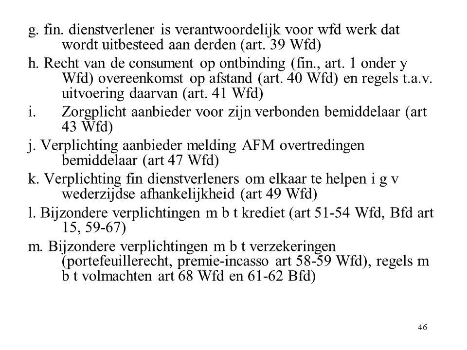 46 g. fin. dienstverlener is verantwoordelijk voor wfd werk dat wordt uitbesteed aan derden (art. 39 Wfd) h. Recht van de consument op ontbinding (fin