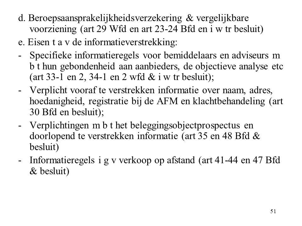 51 d. Beroepsaansprakelijkheidsverzekering & vergelijkbare voorziening (art 29 Wfd en art 23-24 Bfd en i w tr besluit) e. Eisen t a v de informatiever