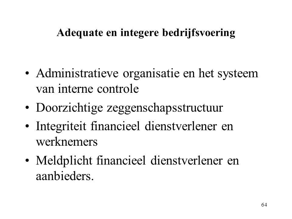 64 Adequate en integere bedrijfsvoering Administratieve organisatie en het systeem van interne controle Doorzichtige zeggenschapsstructuur Integriteit financieel dienstverlener en werknemers Meldplicht financieel dienstverlener en aanbieders.