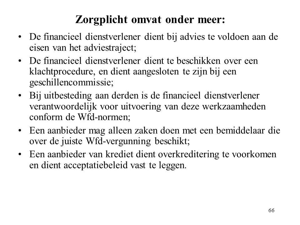 66 Zorgplicht omvat onder meer: De financieel dienstverlener dient bij advies te voldoen aan de eisen van het adviestraject; De financieel dienstverle