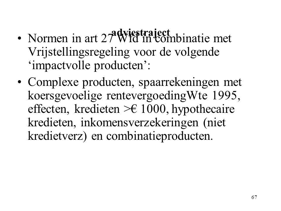 67 adviestraject Normen in art 27 Wfd in combinatie met Vrijstellingsregeling voor de volgende 'impactvolle producten': Complexe producten, spaarreken