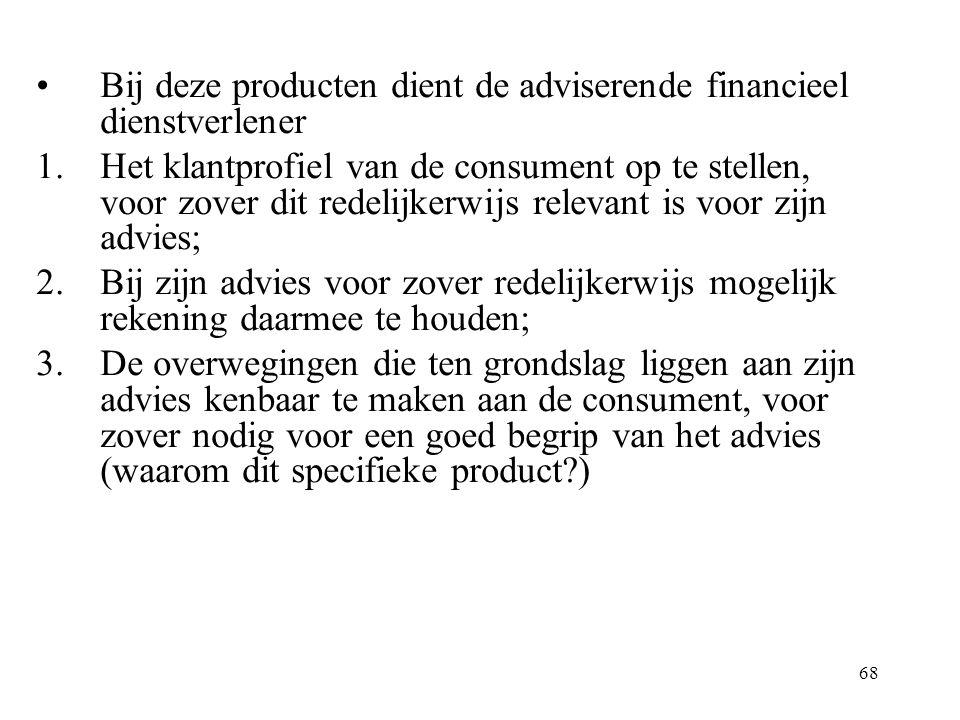 68 Bij deze producten dient de adviserende financieel dienstverlener 1.Het klantprofiel van de consument op te stellen, voor zover dit redelijkerwijs