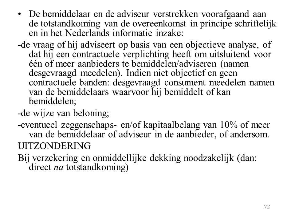 72 De bemiddelaar en de adviseur verstrekken voorafgaand aan de totstandkoming van de overeenkomst in principe schriftelijk en in het Nederlands infor