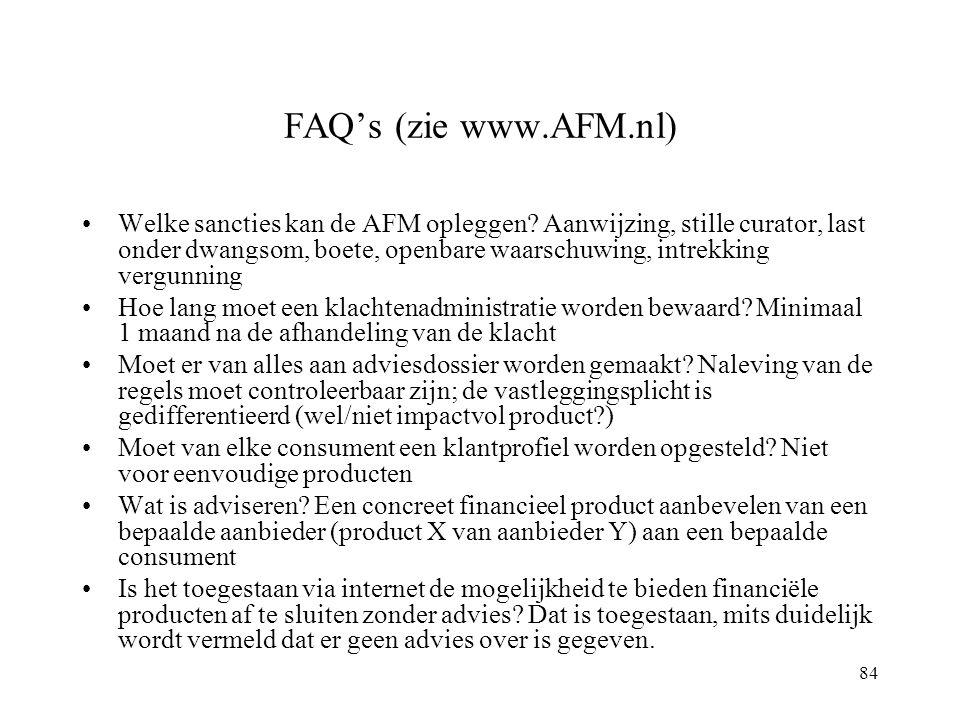 84 FAQ's (zie www.AFM.nl) Welke sancties kan de AFM opleggen? Aanwijzing, stille curator, last onder dwangsom, boete, openbare waarschuwing, intrekkin