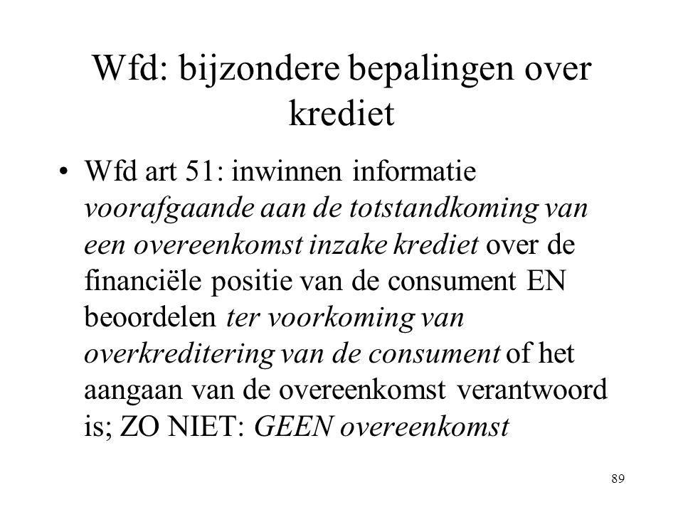 89 Wfd: bijzondere bepalingen over krediet Wfd art 51: inwinnen informatie voorafgaande aan de totstandkoming van een overeenkomst inzake krediet over