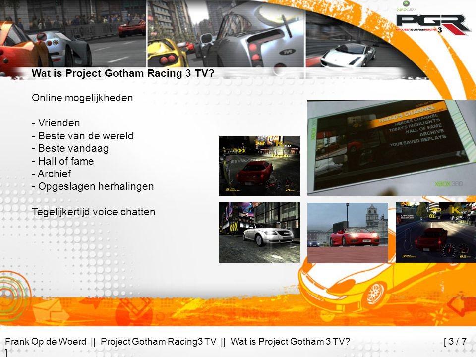 Frank Op de Woerd || Project Gotham Racing3 TV || Wat is Project Gotham 3 TV? [ 3 / 7 ] Wat is Project Gotham Racing 3 TV? Online mogelijkheden - Vrie
