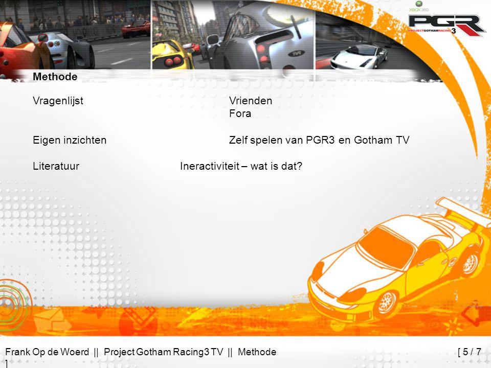 Frank Op de Woerd || Project Gotham Racing3 TV || Methode [ 5 / 7 ] Methode Vragenlijst Vrienden Fora Eigen inzichtenZelf spelen van PGR3 en Gotham TV LiteratuurIneractiviteit – wat is dat