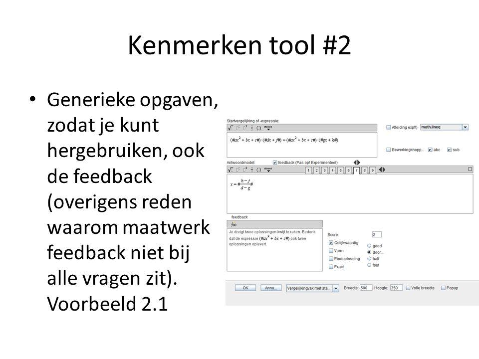 Kenmerken tool #2 Generieke opgaven, zodat je kunt hergebruiken, ook de feedback (overigens reden waarom maatwerk feedback niet bij alle vragen zit).