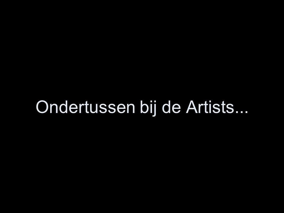 Ondertussen bij de Artists...