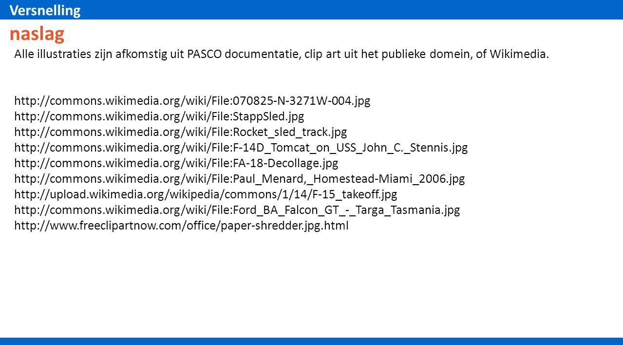 Versnelling naslag Alle illustraties zijn afkomstig uit PASCO documentatie, clip art uit het publieke domein, of Wikimedia. http://commons.wikimedia.o
