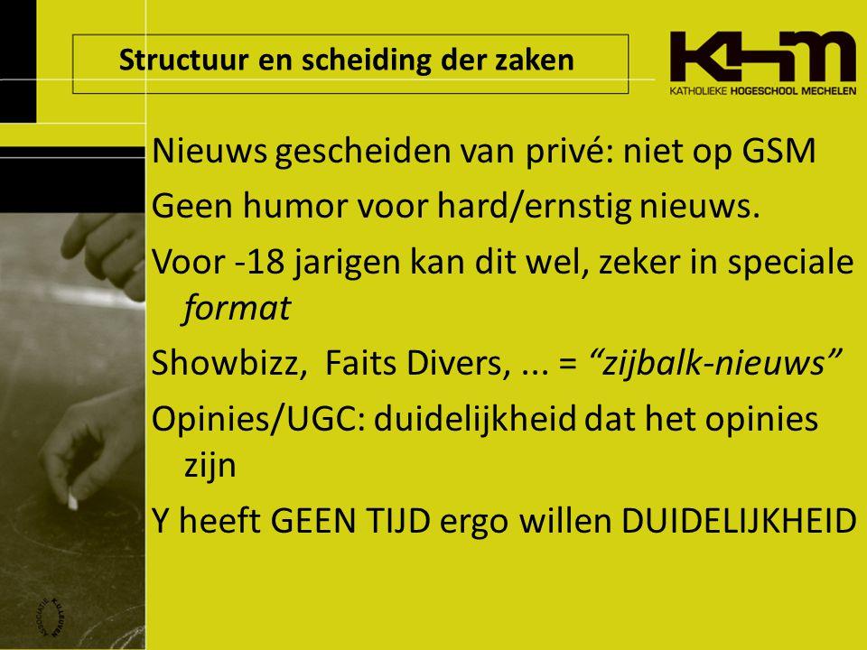 Structuur en scheiding der zaken Nieuws gescheiden van privé: niet op GSM Geen humor voor hard/ernstig nieuws.