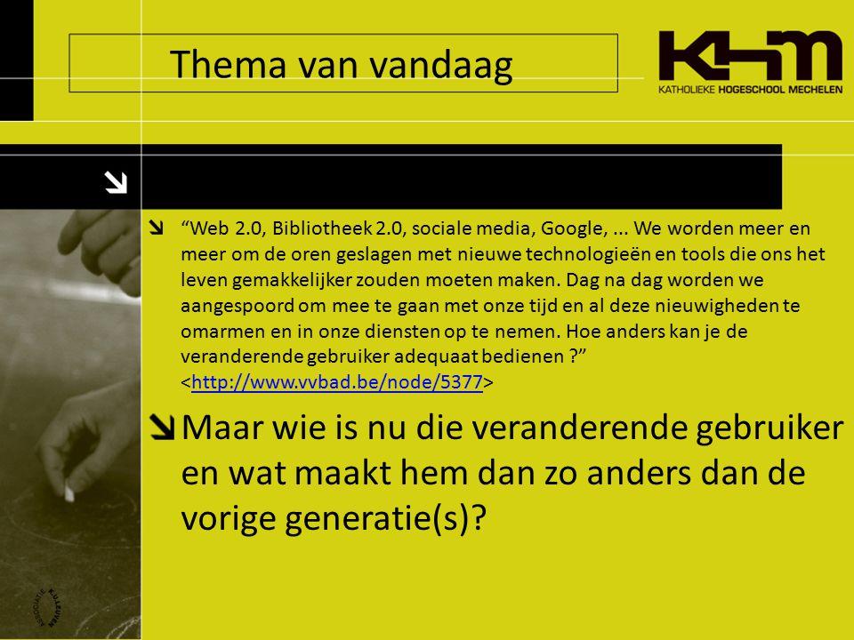 Thema van vandaag Web 2.0, Bibliotheek 2.0, sociale media, Google,...