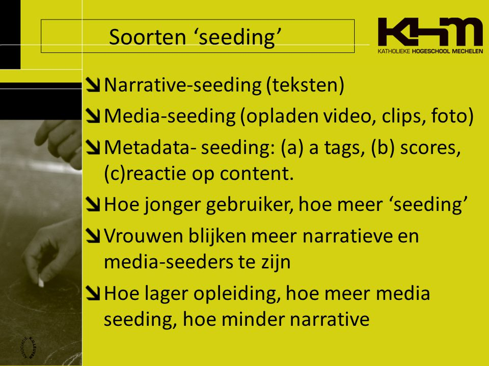 Soorten 'seeding' Narrative-seeding (teksten) Media-seeding (opladen video, clips, foto) Metadata- seeding: (a) a tags, (b) scores, (c)reactie op cont