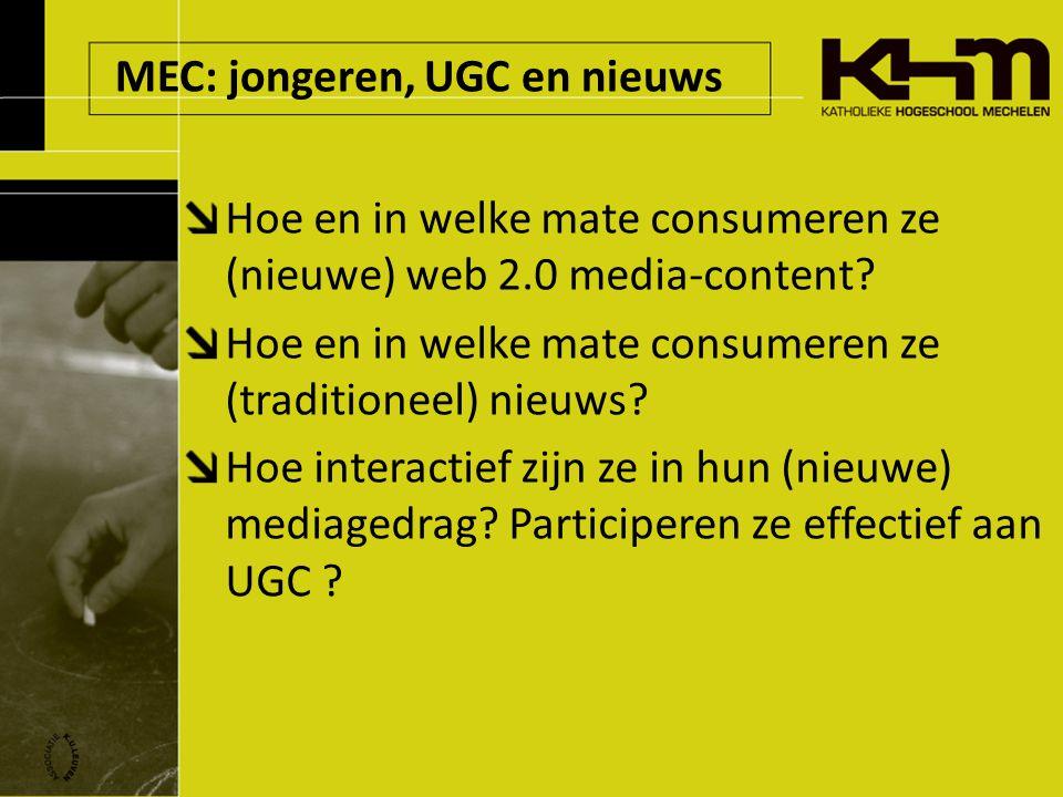 MEC: jongeren, UGC en nieuws Hoe en in welke mate consumeren ze (nieuwe) web 2.0 media-content.