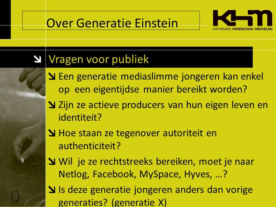 Over Generatie Einstein Vragen voor publiek Een generatie mediaslimme jongeren kan enkel op een eigentijdse manier bereikt worden.