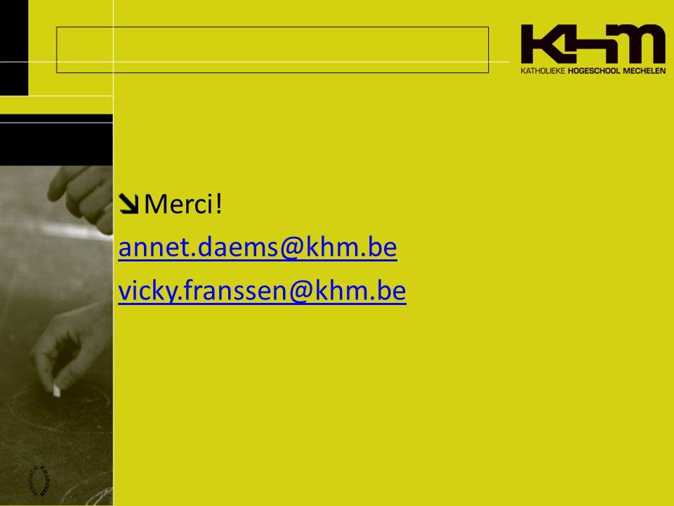 Merci! annet.daems@khm.be vicky.franssen@khm.be