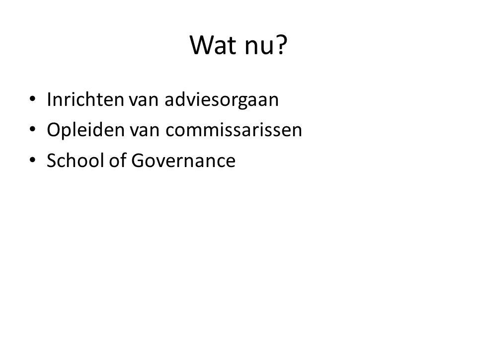 Wat nu? Inrichten van adviesorgaan Opleiden van commissarissen School of Governance