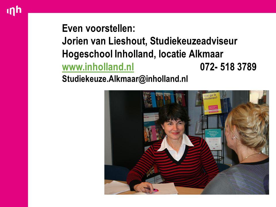 Even voorstellen: Jorien van Lieshout, Studiekeuzeadviseur Hogeschool Inholland, locatie Alkmaar www.inholland.nl 072- 518 3789 Studiekeuze.Alkmaar@in