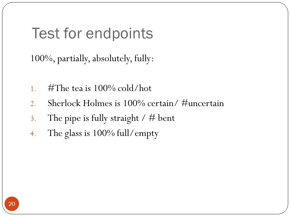 Test for endpoints 20 100%, partially, absolutely, fully: 1.