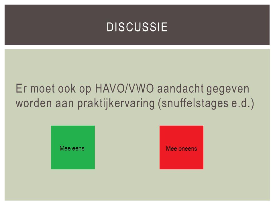 Er moet ook op HAVO/VWO aandacht gegeven worden aan praktijkervaring (snuffelstages e.d.) DISCUSSIE