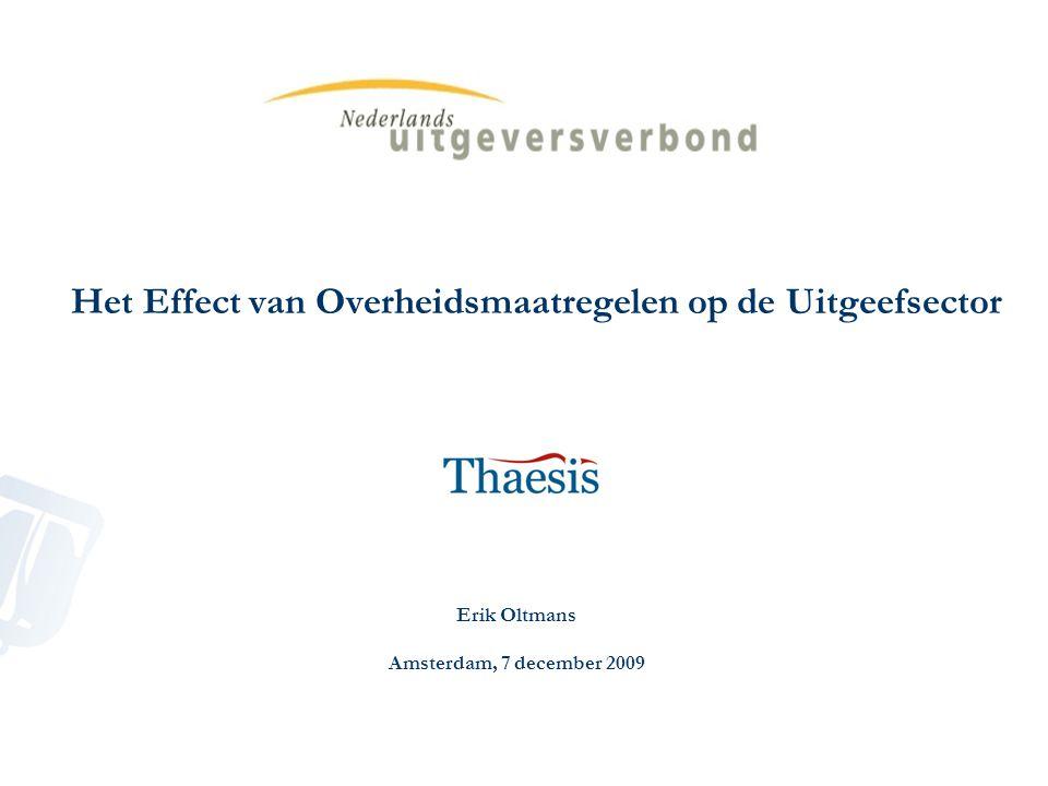 Het Effect van Overheidsmaatregelen op de Uitgeefsector Erik Oltmans Amsterdam, 7 december 2009