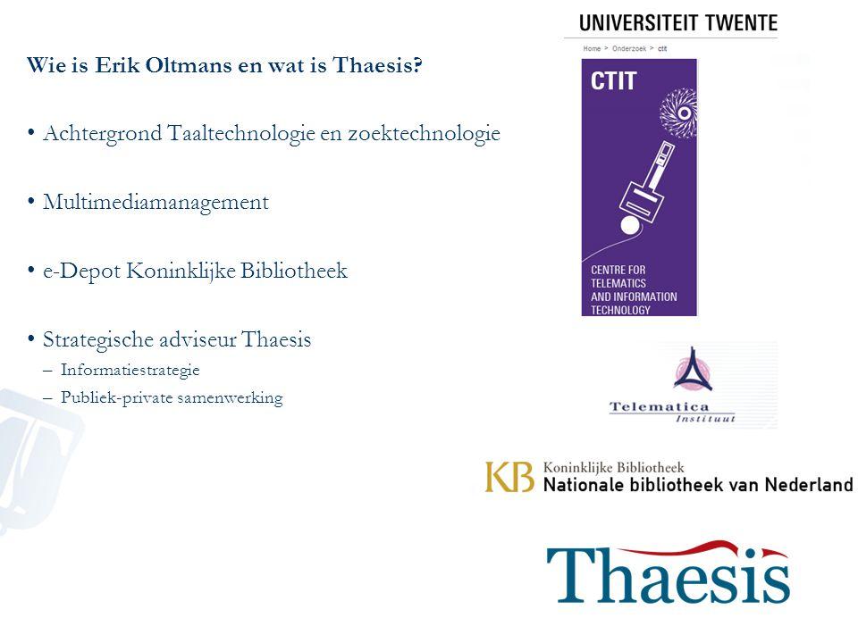 Wie is Erik Oltmans en wat is Thaesis? Achtergrond Taaltechnologie en zoektechnologie Multimediamanagement e-Depot Koninklijke Bibliotheek Strategisch