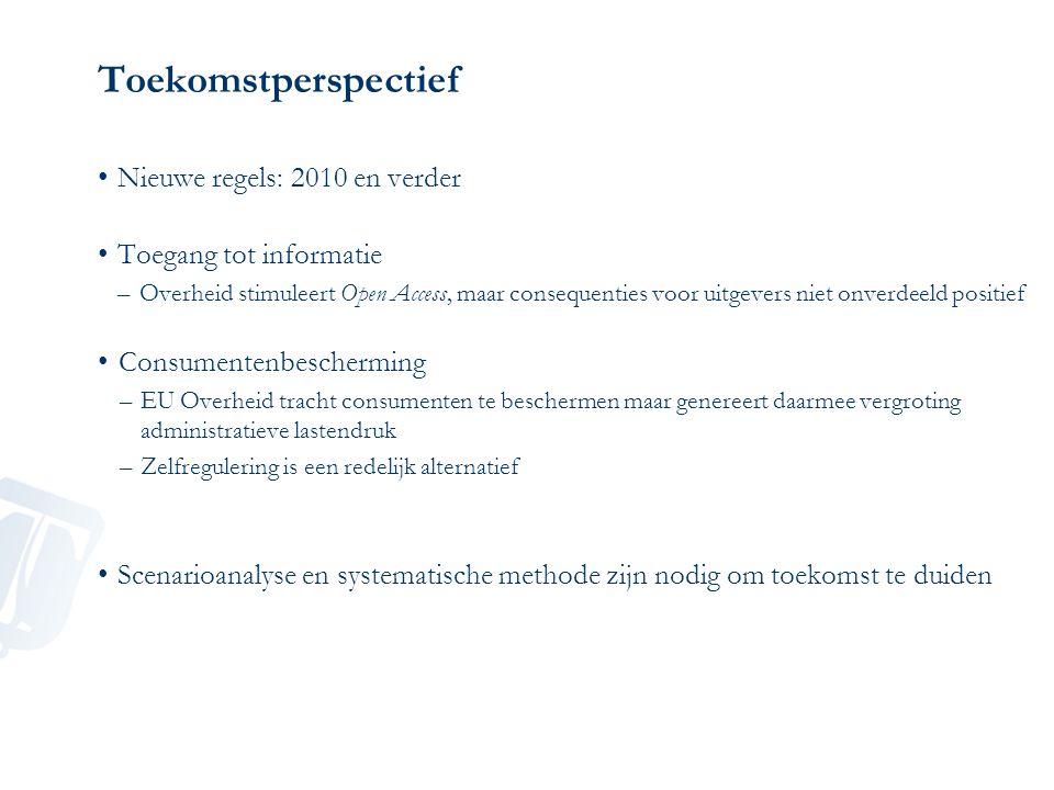 Toekomstperspectief Nieuwe regels: 2010 en verder Toegang tot informatie –Overheid stimuleert Open Access, maar consequenties voor uitgevers niet onve