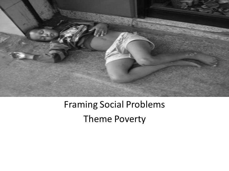 Framing Social Problems Theme Poverty