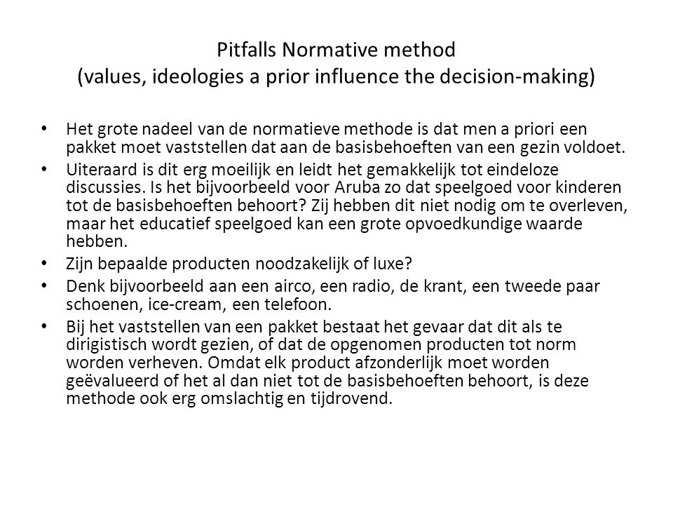 Pitfalls Normative method (values, ideologies a prior influence the decision-making) Het grote nadeel van de normatieve methode is dat men a priori ee