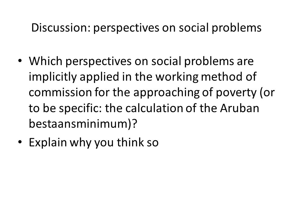 Discussion: perspectives on social problems Which perspectives on social problems are implicitly applied in the working method of commission for the a