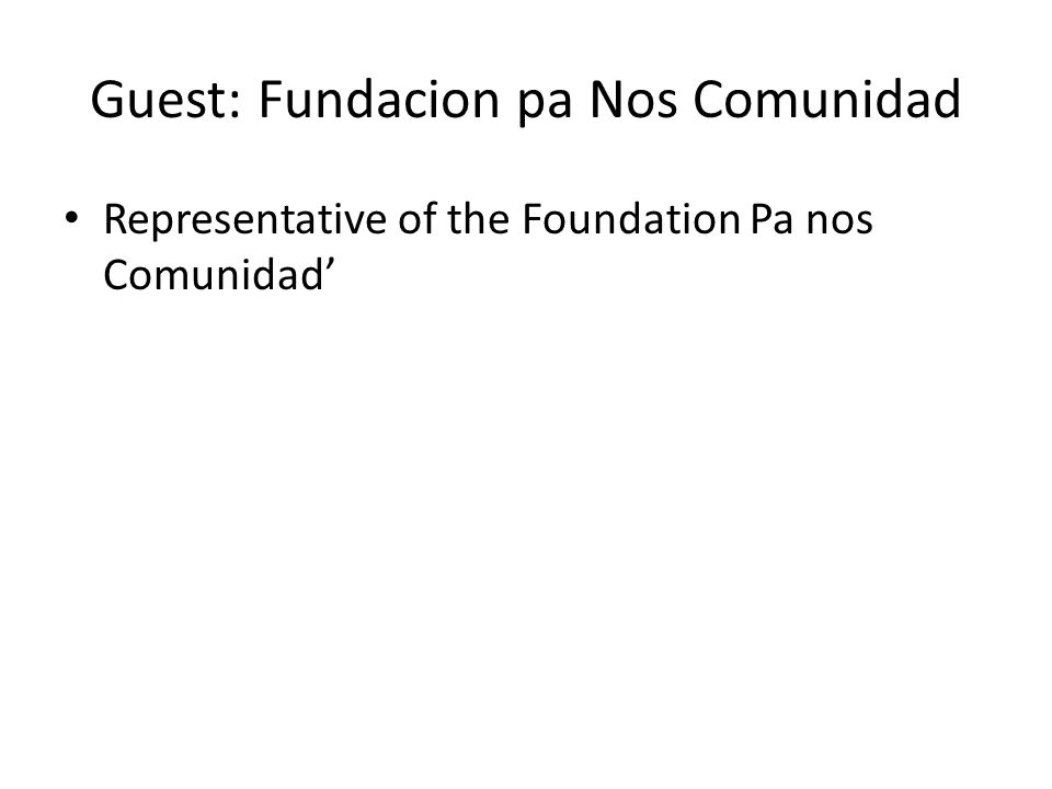 Guest: Fundacion pa Nos Comunidad Representative of the Foundation Pa nos Comunidad'